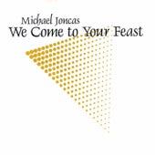 Joncas: We Come to Your Feast by Michael Joncas
