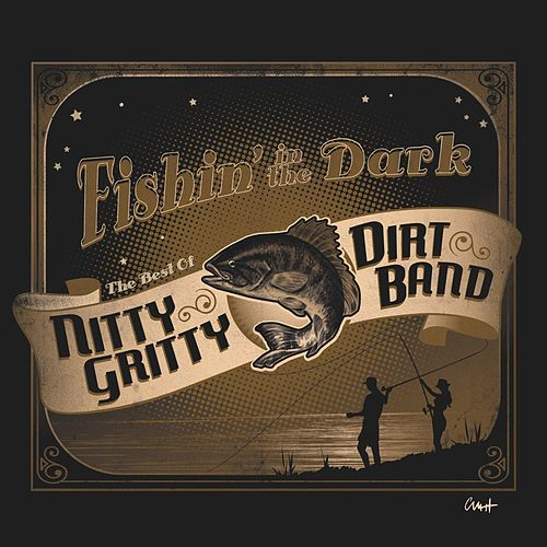 Fishin' In The Dark: The Best Of The Nitty Gritty Dirt Band by Nitty Gritty Dirt Band