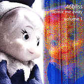 Remix Me Away : Volume 1 by 46bliss