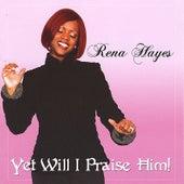 Yet Will I Praise Him by Rena Hayes