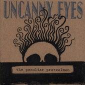 Uncanny Eyes by The Peculiar Pretzelmen