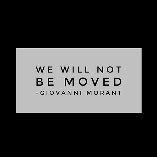 We Will Not Be Moved by Giovanni Morant
