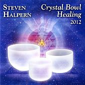Crystal Bowl Healing 2012 (Bonus Version) [Remastered] von Steven Halpern