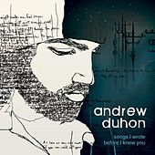 Songs I Wrote Before I Knew You by Andrew Duhon
