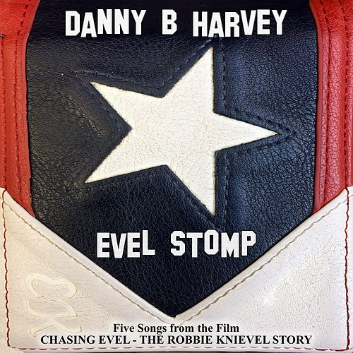 Evel Stomp (Five Songs from the Film Chasing Evel: The Robbie Knievel Story) by Danny B. Harvey