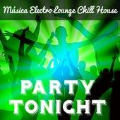 Party Tonight - Música Electro Lounge Chill House para Noche Magica Mejores Fiestas y Masajes Sensuales von Various Artists
