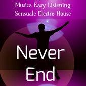 Never End - Musica Easy Listening Sensuale Electro House per Ballare Stare Insieme Momenti Divertenti von Various Artists