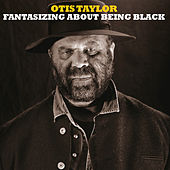 Fantasizing About Being Black von Otis Taylor