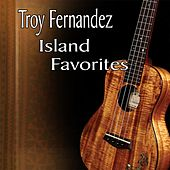 Island Favorites by Troy Fernandez