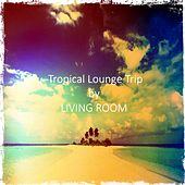 Tropical Lounge Trip by Living Room