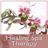 Healing Spa Therapy – New age Sounds for Deep Relaxation,  Spa, Massage, Beauty Parlour Music by S.P.A