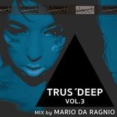 Trus'Deep, Vol. 3 (Mixed By Mario da Ragnio) by Various Artists
