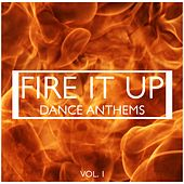 Fire It Up Dance Anthems, Vol. 1 by Various Artists