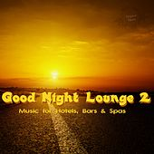 Good Night Lounge 2 (Music for Hotels, Bars & Spas) by Various Artists