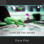 Turn On The Knobs by Dave Pike