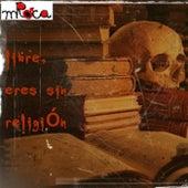 Libre, Eres Sin Religión by MRoca