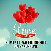 Love Is All Around - Romantic Valentine Hits on Saxophone de Various Artists