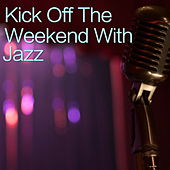 Kick Off The Weekend With Jazz di Various Artists