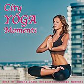 City Yoga Moments (Best of Buddha Chant Relaxation Lounge Moments) de Various Artists