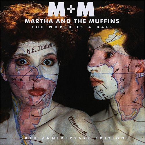 The World Is a Ball (30th Anniversary Edition) by Martha & The Muffins
