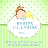 Babies Lullabies - Soothing Versions of Famous Songs for Rest and Sleep, Vol. 3 by Judson Mancebo