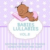 Babies Lullabies - Soothing Versions of Famous Songs for Rest and Sleep, Vol. 8 by Judson Mancebo