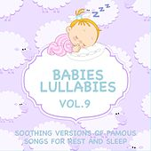 Babies Lullabies - Soothing Versions of Famous Songs for Rest and Sleep, Vol. 9 by Judson Mancebo