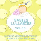Babies Lullabies - Soothing Versions of Famous Songs for Rest and Sleep, Vol. 10 by Judson Mancebo