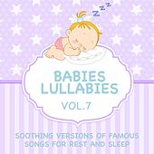 Babies Lullabies - Soothing Versions of Famous Songs for Rest and Sleep, Vol. 7 by Judson Mancebo