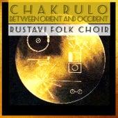 Chakrulo - Between Orient And Occident von Rustavi Folk Choir