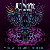 Jon Wayne and The Pain - Your Vibe Attracts Your Tribe (JWP Music) x by Jon Wayne and the Pain