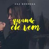 Quando Ele Vem by Ana Nóbrega