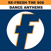 Re-Fresh the 90s: Dance Anthems de Various Artists