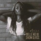 Belle No Be Show Glass von Niyola