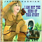 I Am Not the Hero of This Story by Jackie Kashian