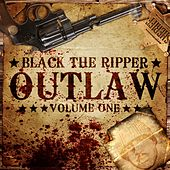 Outlaw, Vol. 1 by Black The Ripper