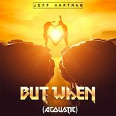 But When (Acoustic) by Jeff Hartman