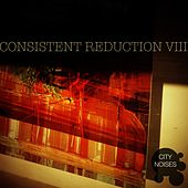Consistent Reduction VIII - Minimalistic from the Core by Various Artists