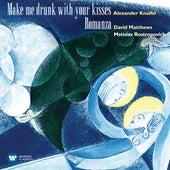 Knaifel: Make me drunk with your kisses - Matthews, David: Romanza (Live) by Mstislav Rostropovich