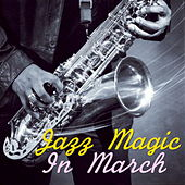 Jazz Magic In March by Various Artists