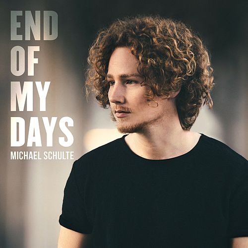 End of My Days by Michael Schulte