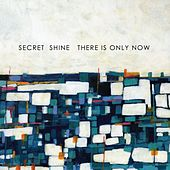 There Is Only Now by Secret Shine