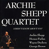 I Didn't Know About You by Archie Shepp Quartet