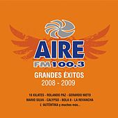 Aire Fm 100.3 Grandes Exitos 2008 - 2009 by Various Artists