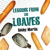 Lessons from the Loaves de Bobby Martin