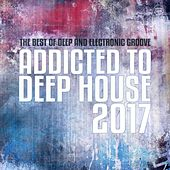Addicted To Deep House, Vol. 6 (The Best Of Deep And Electronic House Groove) by Various Artists