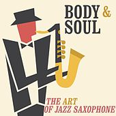 Body & Soul: The Art Of Jazz Saxophone by Various Artists