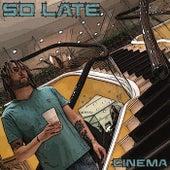 So Late (Freestyle) von Cinema