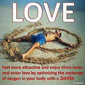 Love - Feel More Attractive and Enjoy More Inner and Outer Love by Optimizing the Exchange of Oxygen in Your Body with a Smile by Terry Michael