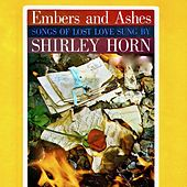 Embers and Ashes (Songs of Lost Love Sung by Shirley Horn) by Shirley Horn